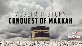 Muslim History - The Conquest of Makkah - Mohammed Hijab