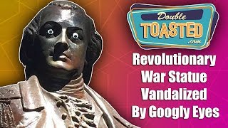 GOOGLY EYES USED TO VANDALIZE REVOLUTIONARY WAR STATUE - Double Toasted