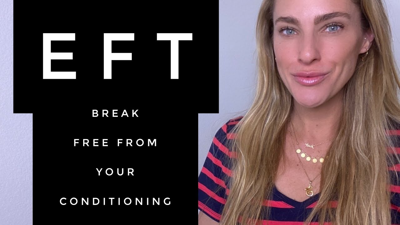 EFT- Break free from your conditioning