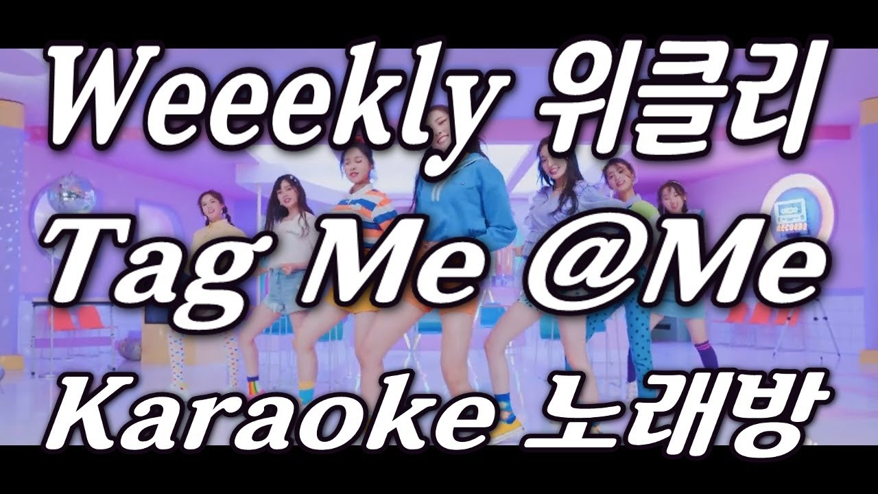 Weeekly(위클리) 'Tag Me(@Me)(태그 미)' Karaoke(노래방) by KKTV / instrumental, remake, Lyrics