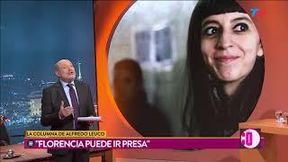 """La columna de Alfredo Leuco: """"Florencia puede ir presa"""""""