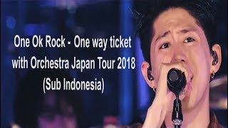 ONE OK ROCK - One Way Ticket with Orchestra Japan Tour 2018 (Subtitle Indonesia & English)