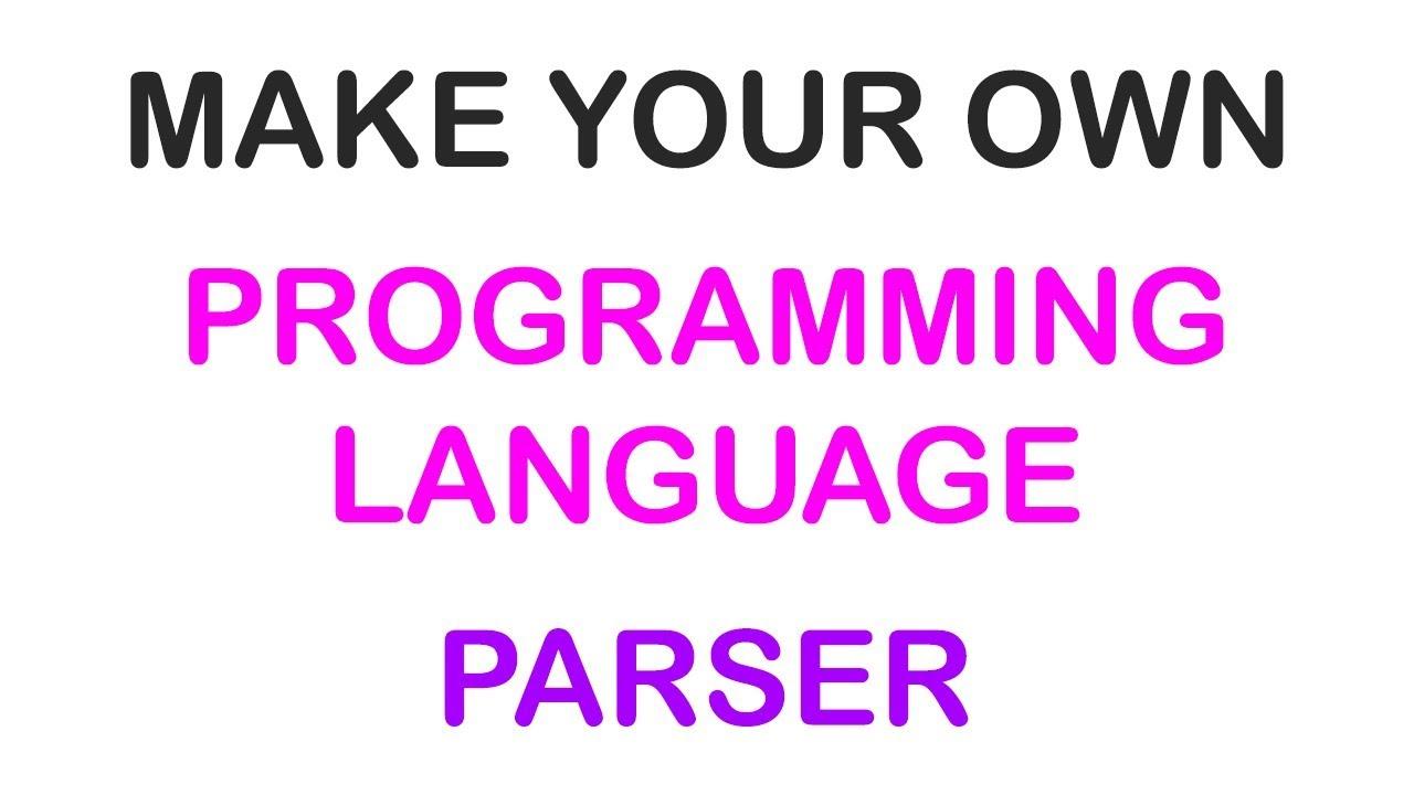 14 - MAKE YOUR OWN PROGRAMMING LANGUAGE - PARSER (14/14)