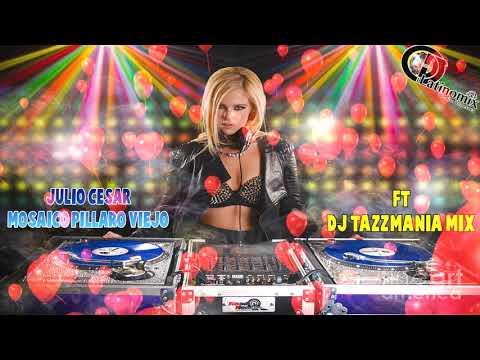 JULIO CESAR - MOSAICO PILLARO VIEJO - INTRO MELODY STABLE - FT DJ TAZZMANIA MIX - CHICHA FULL