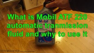 What is Mobil ATF 220  automatic transmission fluid and why to use it