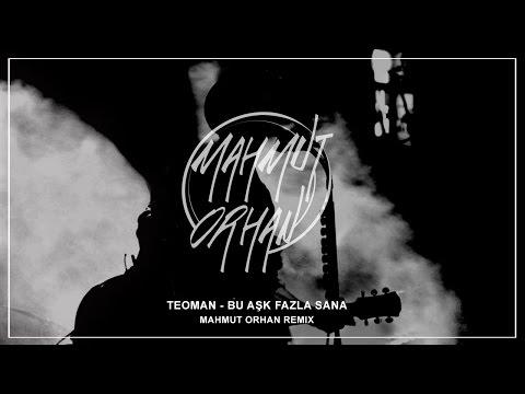 Teoman - Bu Aşk Fazla Sana (Mahmut Orhan Remix)