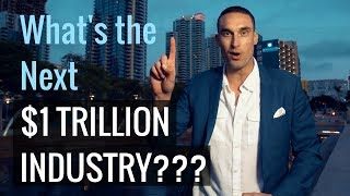 The Next Trillion Dollar Industries REVEALED...