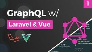 GraphQL w/ Laravel & Vue - Overview - Part 1