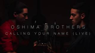 Oshima Brothers | Calling Your Name (Live)
