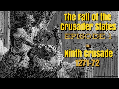 The Fall of the Crusader States - Episode 1: The Ninth Crusade 1271-72