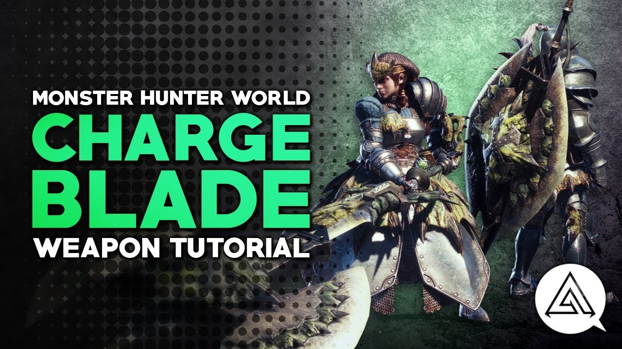Monster Hunter: World Charge Blade Guide And Meta Builds