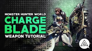 Monster Hunter Welt | Charge Blade Tutorial