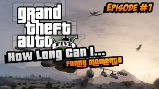 GTA 5: How Long Can I... Episode #1! (First EVER Funny Moments!!)