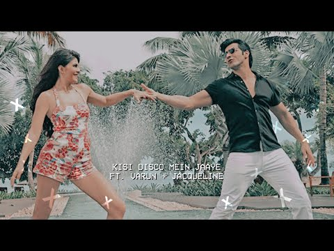 » kisi disco mein jaaye | varun dhawan & jacqueline fernandez.