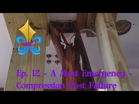 Ep. 12 - A Mast Emergency - Compression Post Failure ~ Big Easy Sailing