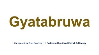 GYATABRUWA by Osei Boateng  with lyrics