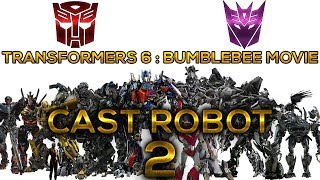 Transformers 6 : Bumblebee Movie - CAST ROBOT 2018 - VOL 2