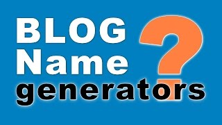 Get AWESOME Blog Name Ideas With This 3 Generators