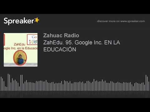 ZahEdu. 95. Google Inc. EN LA EDUCACIÓN