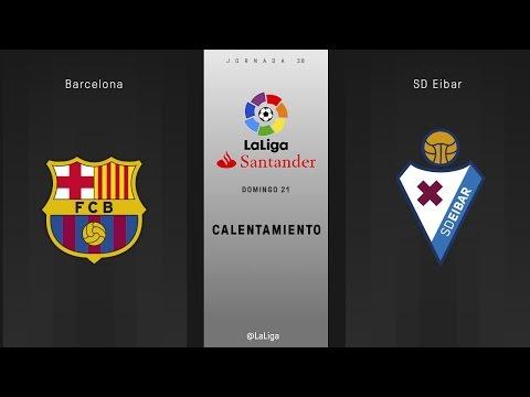 Calentamiento Barcelona vs Eibar