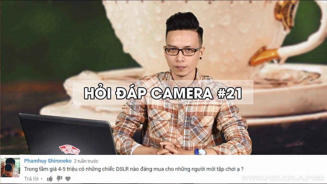 Hỏi Đáp Camera 21 : 4-5tr mua máy ảnh DSLR nào cho người mới ?