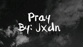 Pray lyrics: jxdn