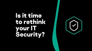Is it time to rethink your IT Security?