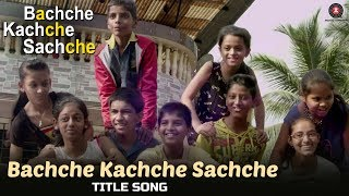 Bachche Kachche Sachche (Title Song Video)