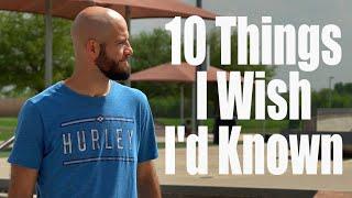 10 Things I Wish I Knew When I Started Skateboarding