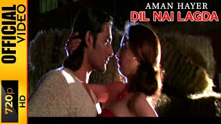 DIL NAI LAGDA - AMAN HAYER & FEROZ KHAN - OFFICIAL VIDEO