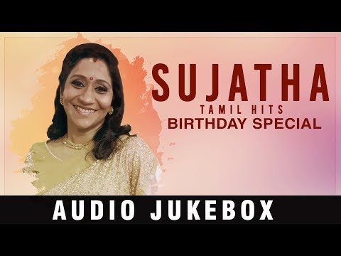 Sujatha Tamil Hit Songs || Tamil Evergreen Super hits || Birthday special Jukebox