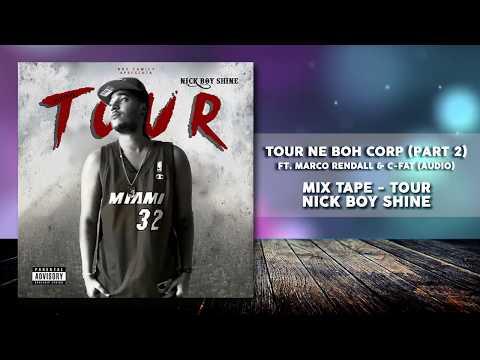 Tour ne boh corp (Part 2) - NiCk BoY ShInE Ft. Marco Rendall & C-Fat (Audio)