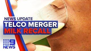 News Update: Tpg & Vodafone Merge, Dairy Farmers Milk Recall | Nine News Australia