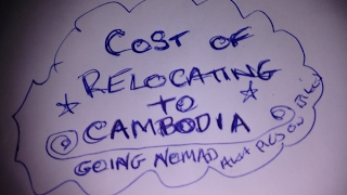 Living in Cambodia, cost of relocating and living. How much does it cost to move to cambodia