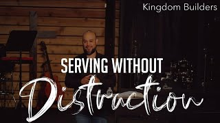 Kingdom Builders: Serving Without Distraction
