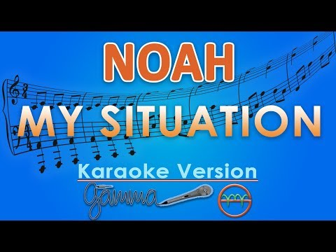 NOAH - My Situation (Karaoke Lirik Tanpa Vokal) by GMusic