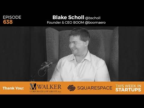 E638: Blake Scholl, CEO & Founder of Boom, resurrects the dream of the supersonic passenger airplane