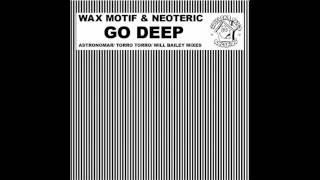 Wax Motif & Neoteric  - Go Deep (Astronomar remix)