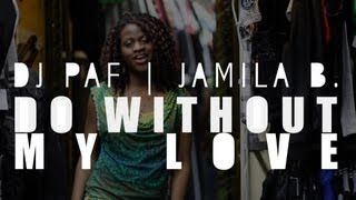DJ Paf feat. Jamila B - Do Without My Love [Official Video]