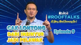 Cak Lontong dan Transformasinya dari Insinyur Menjadi Pelawak | Blibli ROOFTALKS eps.9 screenshot 3