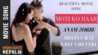 Moti Ko Haar | New Nepali Movie ANAM ZORBU Song | Melina Rai, Udit Chettri