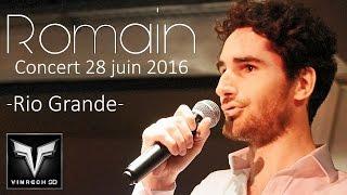 ROMAIN - Rio Grande - Concert 28 juin 2016