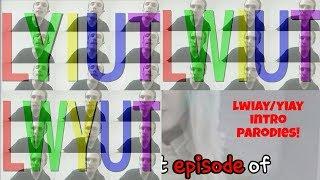 LYIUT/LWIUT/LWYUT Intro (Lwiay/Yiay Parody)