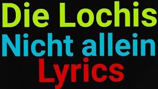 Die Lochis | Nicht allein | Lyrics