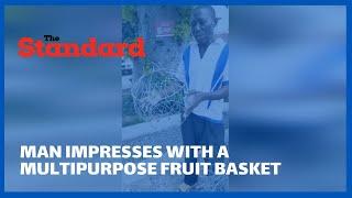 Man impresses Kenyans with a wired multipurpose foldable fruit basket