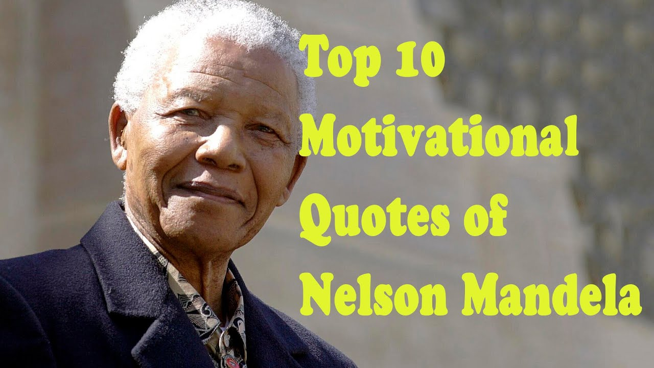 Top 10 Motivational Quotes Of Nelson Mandela Motivational Video