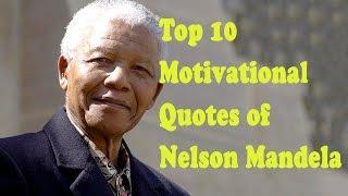Top 10 Motivational Quotes of Nelson Mandela - Motivational Video