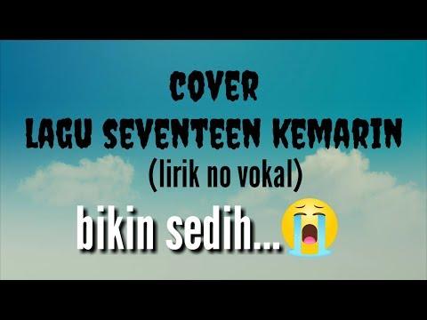 cover-lagu-seventeen-kemarin-(lirik-no-vokal),-menyentuh-ke-hati....bikin-sedih😫