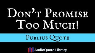Publius Quote - Don't Promise Too Much!