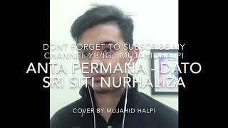 Anta Permana - Dato' Sri Siti Nurhaliza (Cover by MujahidHalpi)